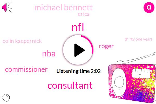 NFL,Consultant,NBA,Commissioner,Roger,Michael Bennett,Erica,Colin Kaepernick,Thirty One Years,Ten Years