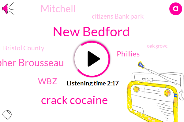 New Bedford,Crack Cocaine,Christopher Brousseau,WBZ,Phillies,Mitchell,Citizens Bank Park,Bristol County,Oak Grove,Montes Park,Robinson,Red Sox,Superintendent,Massachusetts,Thirty Two Year,Nineteen Year