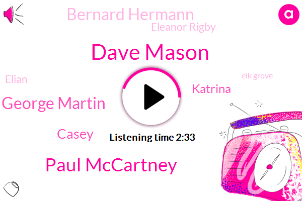 Dave Mason,Paul Mccartney,George Martin,Casey,Katrina,Bernard Hermann,Eleanor Rigby,Elian,Elk Grove,BBC
