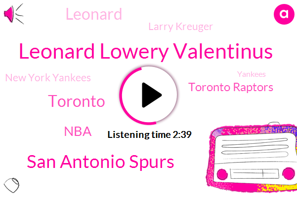 Leonard Lowery Valentinus,San Antonio Spurs,Toronto,Toronto Raptors,NBA,Larry Kreuger,New York Yankees,Yankees,Leonard,Brad,San Antonio,Dwayne Casey,LOS,Sixers,Celtics,Cleveland,Boston,Danny Green,New York,Houston