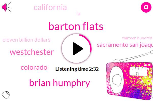 Barton Flats,Brian Humphry,Westchester,Colorado,Sacramento San Joaquin Delta,California,LA,Eleven Billion Dollars,Thirteen Hundred Acres,Eight Hundred Acres,Twenty Five Acre,Five Dollars,Two Ten Year,Ten Years,Two Year