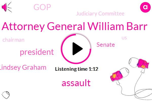 Attorney General William Barr,Assault,President Trump,Senator Lindsey Graham,Senate,GOP,Judiciary Committee,Chairman,United States,Louisiana,Representative,South America,Town Hall,Pleasanton