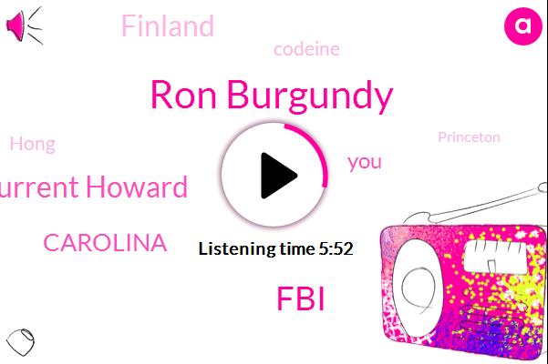 Ron Burgundy,FBI,Sarah Current Howard,Carolina,Finland,Codeine,Hong,Princeton,Freda,Frida,Mike,Pressler,Davies,Iran