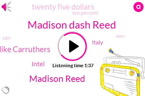 Madison Dash Reed,Madison Reed,Mike Carruthers,Intel,Italy,Twenty Five Dollars,Ten Percent
