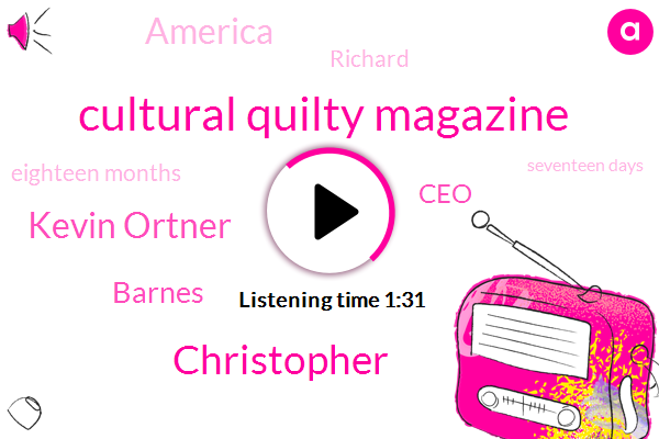 Cultural Quilty Magazine,Christopher,Kevin Ortner,Barnes,CEO,America,Richard,Eighteen Months,Seventeen Days