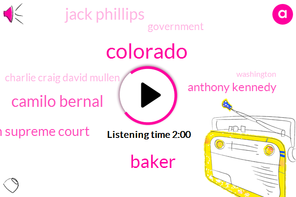 Colorado,Baker,Camilo Bernal,Washington Supreme Court,Anthony Kennedy,Jack Phillips,Government,Charlie Craig David Mullen,Washington
