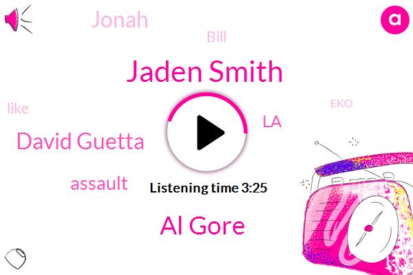 Jaden Smith,Al Gore,David Guetta,Assault,LA,Jonah,Bill,EKO,Nickelodeon,Thakin,Forty Five Hundred Dollars,Twenty Year,Ten Years