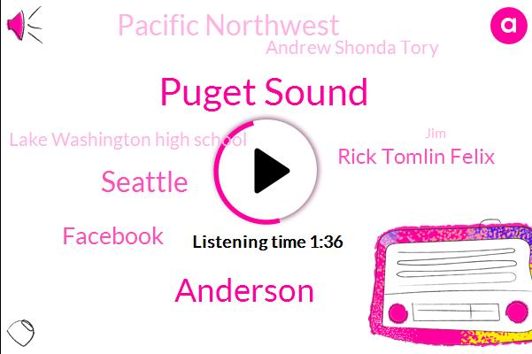 Puget Sound,Anderson,Seattle,Facebook,Rick Tomlin Felix,Pacific Northwest,Andrew Shonda Tory,Lake Washington High School,JIM,Producer,Miley Katie