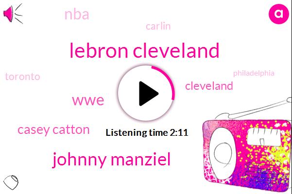 Lebron Cleveland,Johnny Manziel,WWE,Casey Catton,NBA,Carlin,Toronto,Cleveland,Philadelphia,Paul Pierce,Johnny Menzel,San Diego,Johnny,Five Feet