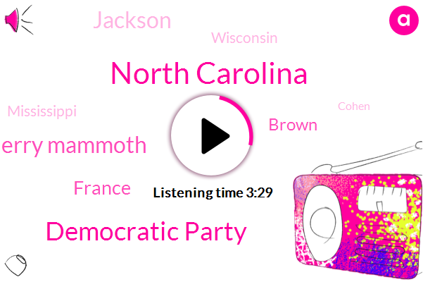 North Carolina,Democratic Party,Gerry Mammoth,France,Brown,Jackson,Wisconsin,Mississippi,Cohen,Georgia,Mrs. Zippy,Alabama,George