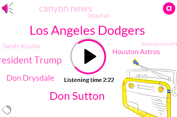 Los Angeles Dodgers,Don Sutton,President Trump,Don Drysdale,Houston Astros,Canyon News,Wayfair,Sandy Koufax,Baseball Hall Of Fame,Milwaukee,CEO,Luke,San Antonio,Brewers Oakland Athletics,Mike Lendell,Atlanta Braves,California Angels