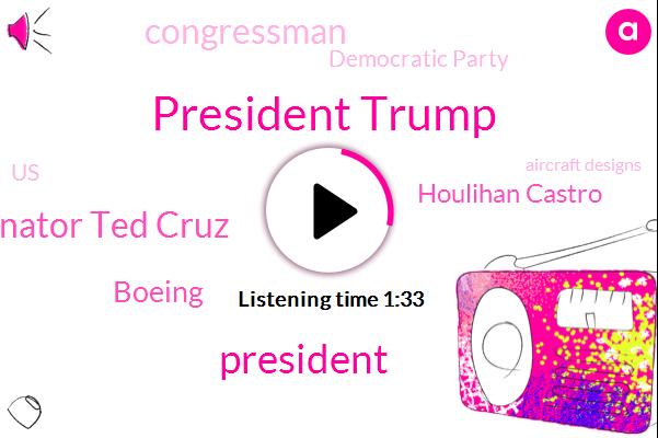 President Trump,Senator Ted Cruz,Boeing,Houlihan Castro,Congressman,Democratic Party,United States,Aircraft Designs,Texas,San Antonio,Senate,Ford,Twelve Hundred W,Forty Six Year