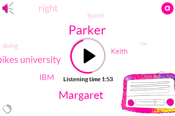 Parker,Margaret,Pikes University,IBM,Keith