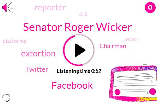 Senator Roger Wicker,Facebook,Extortion,Twitter,Chairman,Reporter,U. S
