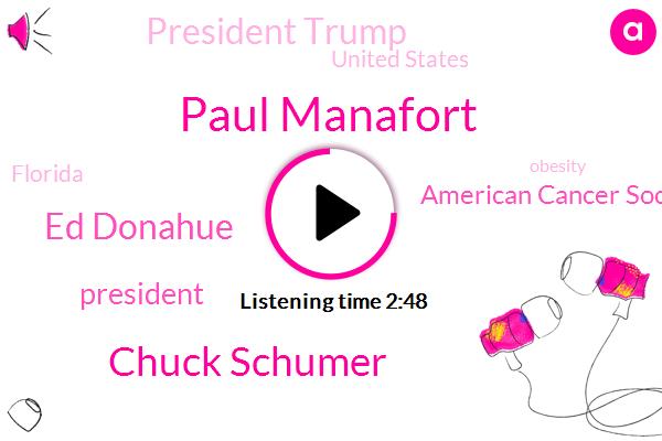 Paul Manafort,Chuck Schumer,AP,Ed Donahue,President Trump,American Cancer Society,United States,Florida,Obesity,Tim Maguire,Chairman,Murder,Washington,Twenty Seven Billion Dollars,Twenty Five Years