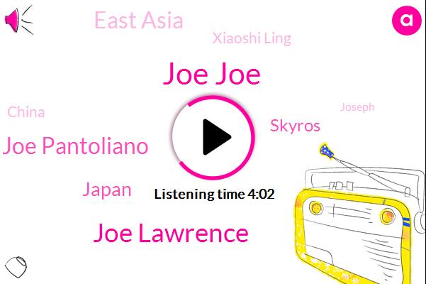 Joe Joe,Joe Lawrence,Joe Pantoliano,Japan,Skyros,East Asia,Xiaoshi Ling,China,Joseph,Joey,Lauren,Fifty Percent,Ten Minutes