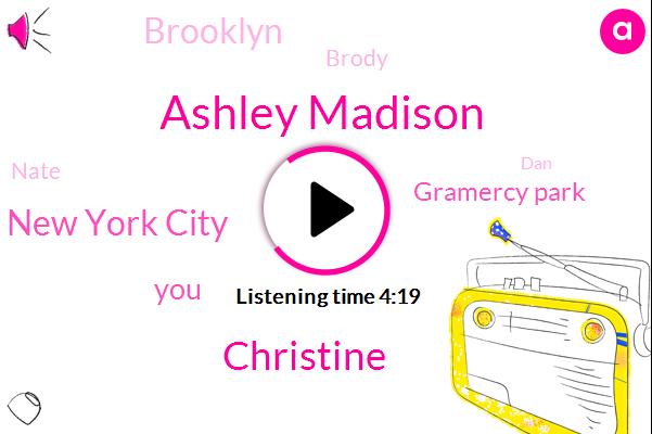 Ashley Madison,Christine,New York City,Gramercy Park,Brooklyn,Brody,Nate,DAN,Two Years