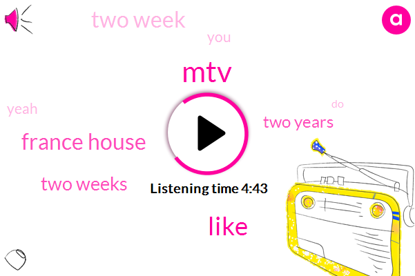 MTV,France House,Two Weeks,Two Years,Two Week