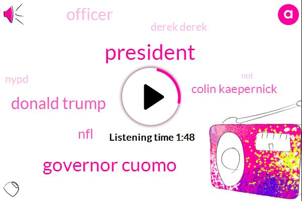 Governor Cuomo,President Trump,Donald Trump,NFL,Colin Kaepernick,Officer,Derek Derek,Nypd