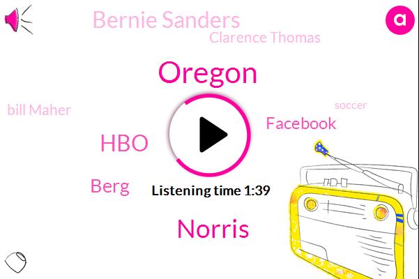 Oregon,Norris,HBO,Berg,Facebook,Bernie Sanders,Clarence Thomas,Bill Maher,Soccer,Twitter,Eighteen Months