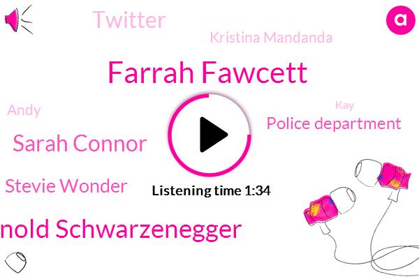 Farrah Fawcett,Arnold Schwarzenegger,Sarah Connor,Stevie Wonder,Police Department,Twitter,Kristina Mandanda,Andy,KAY,Sam Shady,Florida,California