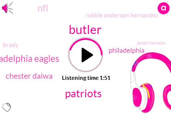 Butler,Patriots,Philadelphia Eagles,Chester Daiwa,NFL,Robbie Anderson Hernandez,Philadelphia,Brady,James Harrison,Carson,David West,Germany,Eleven One Hundred Yards