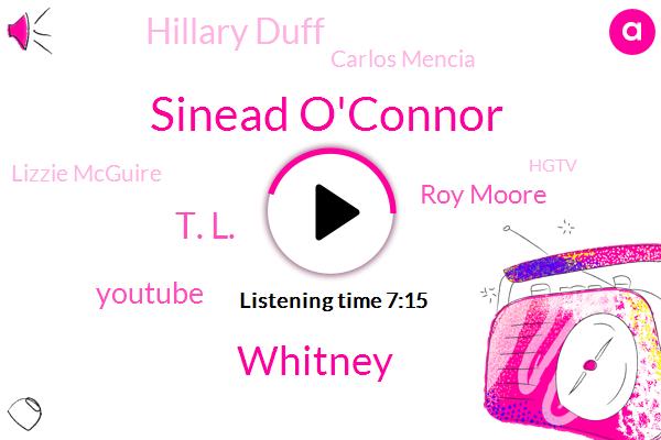 Sinead O'connor,Whitney,T. L.,Youtube,Roy Moore,Hillary Duff,Carlos Mencia,Lizzie Mcguire,Hgtv,DC,Light Bhai,Cummings,TIM,Alison