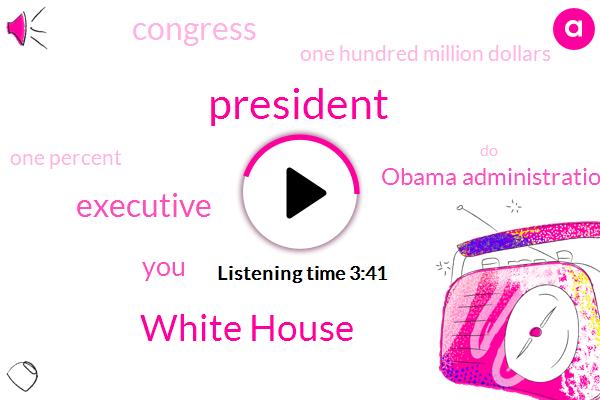President Trump,White House,Executive,Obama Administration,Congress,One Hundred Million Dollars,One Percent