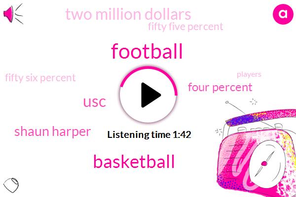 USC,Football,Shaun Harper,Basketball,Four Percent,Two Million Dollars,Fifty Five Percent,Fifty Six Percent