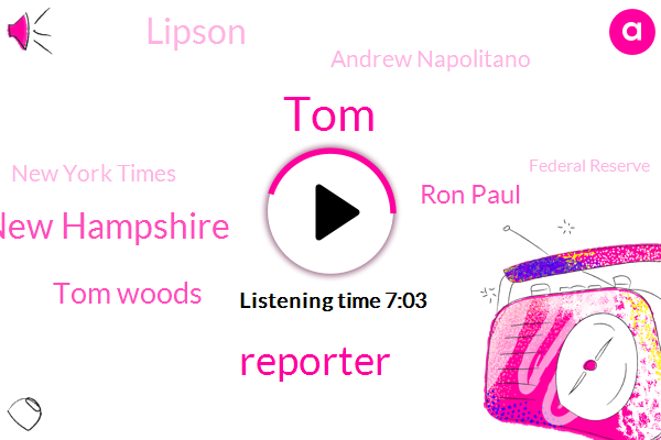 Reporter,TOM,New Hampshire,Tom Woods,Ron Paul,Lipson,Andrew Napolitano,New York Times,Federal Reserve,David Stockman,Gillette,Jarvis,FDA,NBC,Fort Fast,Colossi County,Hollywood,White House