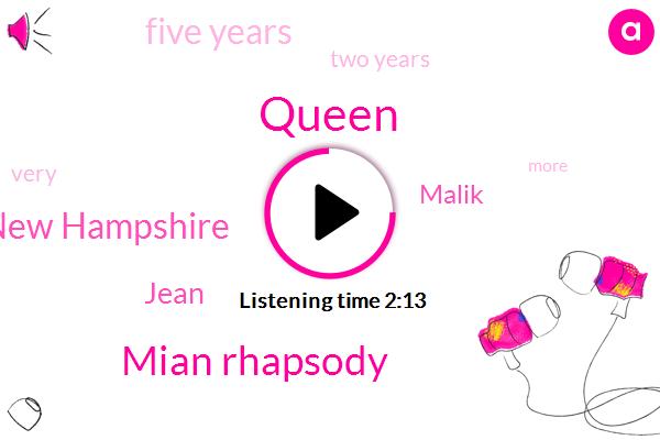 Queen,Mian Rhapsody,New Hampshire,Jean,Malik,Five Years,Two Years