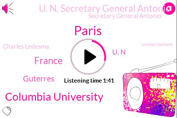 Paris,Columbia University,France,Guterres,U. N,U. N. Secretary General Antonio,Secretary General Antonio,Charles Ledesma,United Nations,Charles Village,Ed Donahue,Britain.