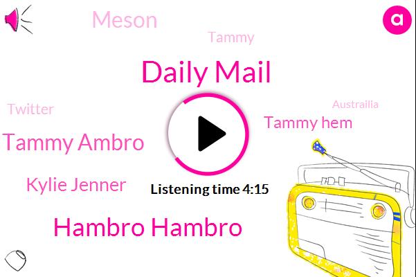 Daily Mail,Hambro Hambro,Tammy Ambro,Kylie Jenner,Tammy Hem,Meson,Tammy,Twitter,Austrailia,Henry,Daniel Radiance,SAN,Kardashian,Clarence,Thirty Hours,Twenty Years