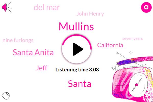 Mullins,Santa,Santa Anita,Jeff,California,Del Mar,John Henry,Nine Furlongs,Seven Years,Two Years