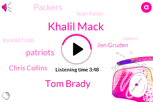 Khalil Mack,Tom Brady,Patriots,Chris Collins,Jon Gruden,Packers,Sean Kaiser,Randall Cobb,Oakland,Demarcus,Raiders,MAK,Rizzo,Chagall,New England,Watson,Shawn,Lawrence,Two Hundred Seventy Seven Yards