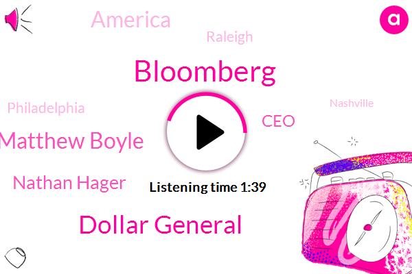 Bloomberg,Dollar General,Matthew Boyle,Nathan Hager,CEO,America,Raleigh,Philadelphia,Nashville