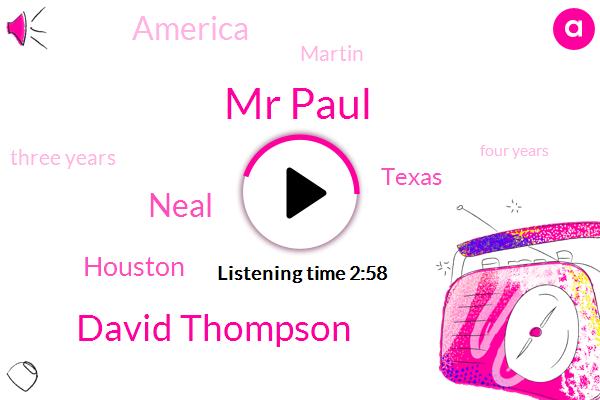 Mr Paul,David Thompson,Neal,Houston,Texas,America,Martin,Three Years,Four Years