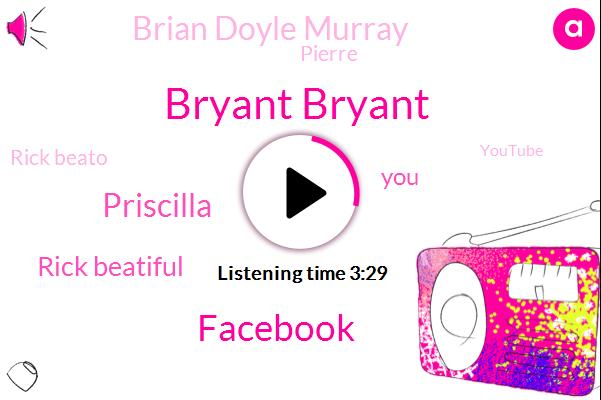 Bryant Bryant,Facebook,Priscilla,Rick Beatiful,Brian Doyle Murray,Pierre,Rick Beato,Youtube,Google,Carole King,Spain,Julia,Sabio,Holly