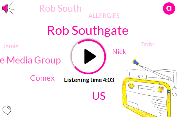 Rob Southgate,United States,Southgate Media Group,Comex,Nick,ABC,Rob South,Allergies,Jamie,Taylor,Screama,Louis,Frank Co,Linden,Scott,SAM