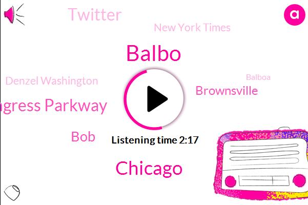 Balbo,Chicago,Congress Parkway,BOB,Brownsville,Twitter,New York Times,WGN,Denzel Washington,Balboa,Steve,MIA