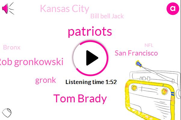 Patriots,Tom Brady,Rob Gronkowski,Gronk,San Francisco,Kansas City,Bill Bell Jack,Bronx,NFL