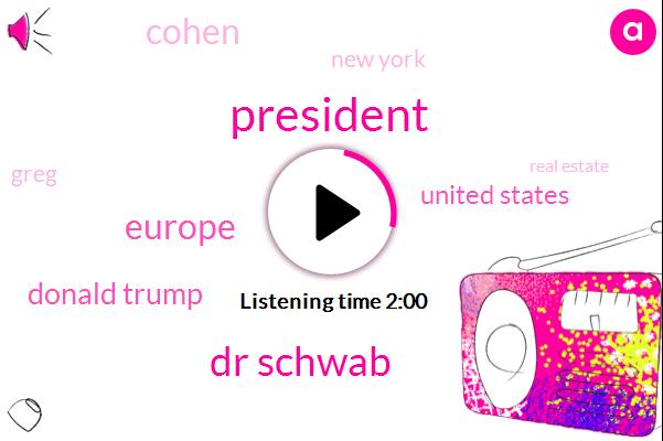 President Trump,Dr Schwab,Europe,Donald Trump,United States,Cohen,New York,Greg,Real Estate