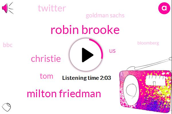 Robin Brooke,Milton Friedman,Christie,TOM,United States,Twitter,Goldman Sachs,BBC,Bloomberg,Twenty Years,Hundred Years,Two Years,Milton,401 K