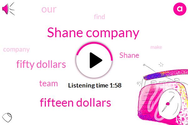 Shane Company,Fifteen Dollars,Fifty Dollars