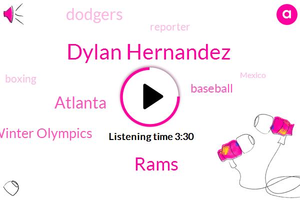 Dylan Hernandez,Rams,Atlanta,Winter Olympics,Baseball,Dodgers,Reporter,Boxing,Mexico,Five Ten Minutes,Five Ten Feet