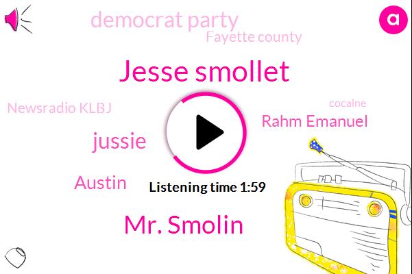 Jesse Smollet,Mr. Smolin,Jussie,Austin,Rahm Emanuel,Democrat Party,Fayette County,Newsradio Klbj,Cocaine,Chicago,Eric,Prosecutor,Twelve Million Dollar,Twenty Nine Year,Three Month,Five Kilos