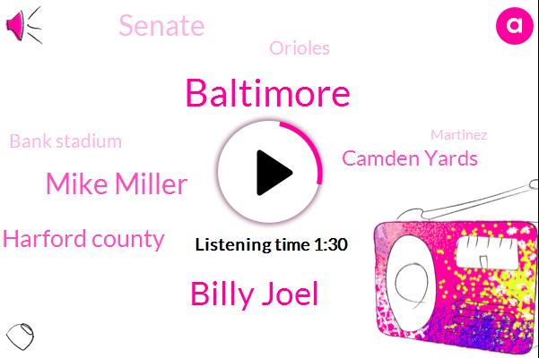 Baltimore,Billy Joel,Mike Miller,Harford County,Camden Yards,Senate,Orioles,Bank Stadium,Martinez,Ninety Three Year