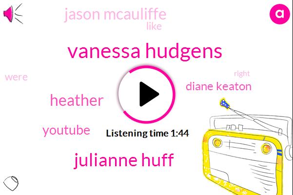 Vanessa Hudgens,Julianne Huff,Heather,Youtube,Diane Keaton,Jason Mcauliffe