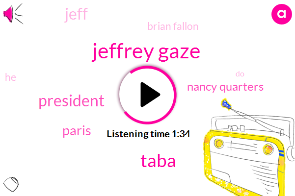 Jeffrey Gaze,Taba,President Trump,Paris,Nancy Quarters,Jeff,ABC,Brian Fallon