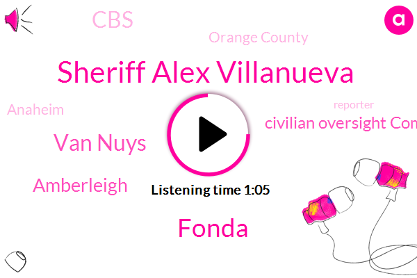 Orange County,Civilian Oversight Commission,Sheriff Alex Villanueva,Fonda,Van Nuys,Anaheim,Reporter,CBS,California,Amberleigh